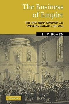 The Business of empire: the East India Company and imperial      Britain, 1756-1833 / H.V. Bowen. -- 3ª ed. -- Cambridge :      Cambridge University Press, 2007. En http://absysnet.bbtk.ull.es/cgi-bin/abnetopac?TITN=490678