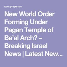 New World Order Forming Under Pagan Temple of Ba'al Arch? – Breaking Israel News | Latest News. Biblical Perspective.