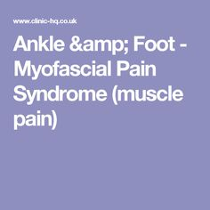 Ankle & Foot - Myofascial Pain Syndrome (muscle pain)