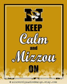 "University of Missouri Tigers ""Keep Calm and Mizzou On"" 8x10 Print. $9.95, via Etsy."