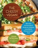 The Cheesy Vegan: More Than 125 Plant-Based Recipes for Indulging in the World's Ultimate Comfort Food by John Schlimm