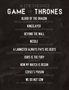 I would love to have a Drinking Game of Thrones season premiere or finale shindig, with these drinks in mind of course.