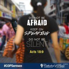 "Acts 18:9  ""One night the Lord spoke to Paul in a vision: ""Do not be afraid; keep on speaking, do not be silent."""