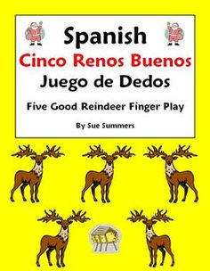 Spanish Christmas Cinco Renos Buenos Bilingual Finger Play by Sue Summers - Bilingual, 5-verse finger play about reindeer, a sleigh, hay and Santa.