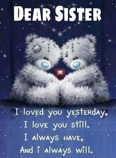 ♡ I loved you yesterday, I love you still, I always have and I always will! Love My Sister, Dear Sister, Dear Daughter, Lil Sis, Sisters Book, Sisters In Christ, Sister Birthday Quotes, Sister Quotes, Family Quotes