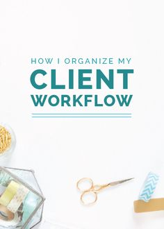 How I Organize My Client Workflow - Elle & Company. Streamlining processes for running businesses online and working with clients.