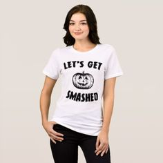 Let's get smashed T-Shirt - tap, personalize, buy right now! Shirt Style, Your Style, Shirt Designs, Let It Be, Halloween, T Shirt, Stuff To Buy, Collection, Color