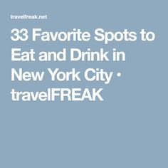 33 Favorite Spots to Eat and Drink in New York City • travelFREAK