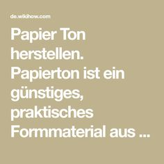 Papier Ton herstellen. Papierton ist ein günstiges, praktisches Formmaterial aus Toilettenpapier, Klebstoff und ein paar weiteren Hilfsmitteln aus dem Baumarkt. Er wird anstelle von Pappmachestreifen verwendet, um einen glatteren, ...