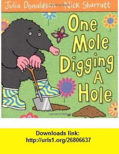 One Mole Digging a Hole (9780230706477) Julia Donaldson, Nick Sharratt , ISBN-10: 0230706479  , ISBN-13: 978-0230706477 ,  , tutorials , pdf , ebook , torrent , downloads , rapidshare , filesonic , hotfile , megaupload , fileserve