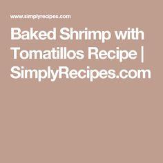 Baked Shrimp with Tomatillos Recipe | SimplyRecipes.com