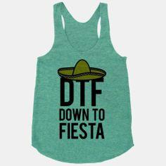 DTF (Down To Fiesta) | HUMAN | T-Shirts, Tanks, Sweatshirts and Hoodies