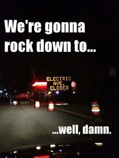 Were gonna rock onto electric ave.