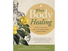 Episode 514: Emily A Francis - Whole Body Healing 06/09 by Best Ever You | Health Neuromuscular Therapy, Cognitive Therapy, Spiritual Wellness, Naturopathy, Alternative Therapies, Traditional Chinese Medicine, Homeopathy, Guide Book, Self Improvement