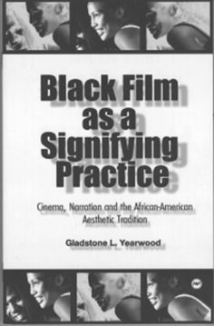 Black Film As a Signifying Practice: Cinema, Narration & the African American Aesthetic Tradition by Gladstone L. Yearwood; focuses on signifying practices in cinema & symbol-producing mechanisms informing black film-making.,.. moves away from a preoccupation with black film as defined by the dominant society to emphasize how the expressive strategies & cultural mechanisms that have been critical to black survival influence in black film-making.
