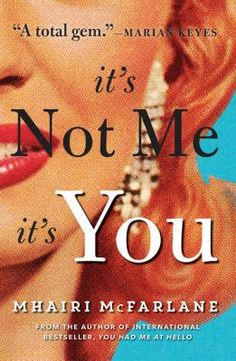 8/24/15 - It's Not Me, It's You by Mhairi McFarlane