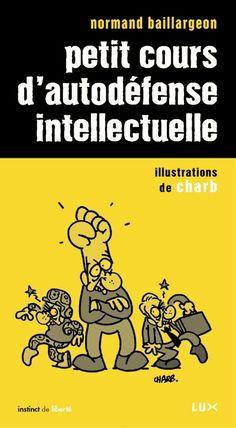 BAILLARGEON, Normand. Petit cours d'autodéfense intellectuelle, LUX, Montréal, 2006.