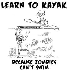 Inflatable Kayak Tips Zombie can't swim. - Learn to Kayak Because Zombies Can't Swim presale. Get your zombie shirt now by preordering it by June Camping En Kayak, Canoe And Kayak, Kayak Fishing, Fishing Boats, Kayaking Quotes, Kayaking Tips, Whitewater Kayaking, Sports Nautiques, Water Sports