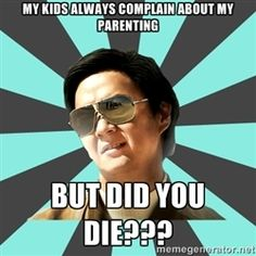 mr chow - My kids always complain about my parenting BUT DID YOU DIE???