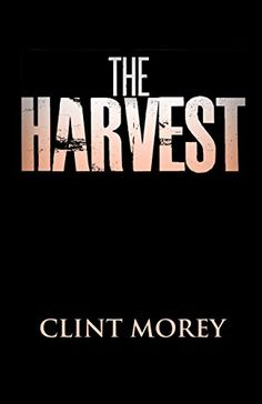 The Harvest by Clint Morey https://www.amazon.com/dp/B0096CH7WC/ref=cm_sw_r_pi_dp_l5XvxbD0W3X7S