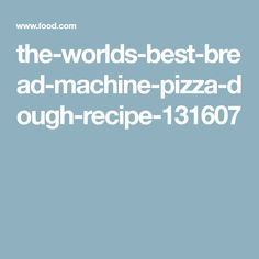 the-worlds-best-bread-machine-pizza-dough-recipe-131607