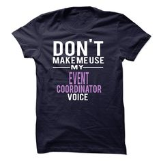 Don't Make Me Use My Event Coordinator Voice T-Shirt, Hoodie Event Coordinator