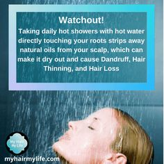 Watchout! Taking daily hot showers with hot water directly touching your roots strips away natural oils from your scalp, which can make it dry out and cause Dandruff, Hair Thinning, and Hair Loss   For more hair care tips visit our website www.myhairmylife.com . . #haircare Touching You, Hair Care Tips, Dandruff, Natural Oils, Hair Loss, Showers, Roots, Website