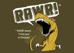Nat and I say rawr to each other constantly. It's a catch-all random greeting, I love you, etc. This shirt is perfect, haha.