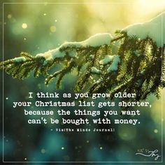 I think as you grow older your Christmas list gets shorter, because the things you want can't be bought with money. Cute Quotes, Great Quotes, Quotes To Live By, Getting Older Quotes, Old Christmas, Christmas Items, Winter Quotes, Nature Quotes, Bible Verses Quotes