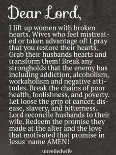 Prayer: Breaking Down Strongholds --- Dear God, I lift up women with broken hearts. Wives who feel mistreated or taken advantage of! I pray that you restore their hearts. Grab their husbands hearts and transform them! Break any strongholds that the enemy has including addiction, alcoholism, w… Read More Here http://unveiledwife.com/prayer-of-the-day-breaking-down-strongholds/