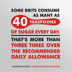Some brits consume as many as 40 teaspoons of sugar a DAY. We need a #foodrevolution https://signup.jamiesfoodrevolution.org/