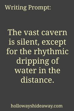 Setting Prompts-August 2016-Writing Prompt-The vast cavern is silent, except for the rhythmic dripping of water in the distance.