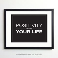 Positivity Can Change Your Life - Buy art prints, magnets and postcards at - http://www.zazzle.com/dailyquotes*  #quotes