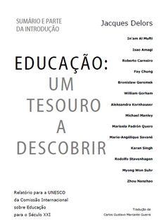 Relatório DELORS   -   Educação: um tesouro a descobrir    http://unesdoc.unesco.org/images/0010/001095/109590por.pdf