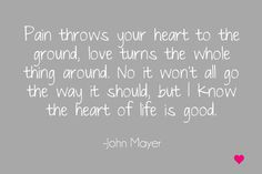 I know the heart of life is good.