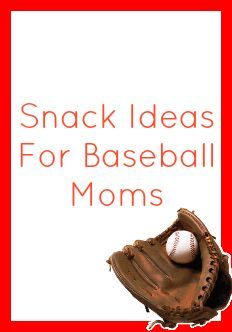 Snack Ideas For Baseball Moms - Making Our Life Matter