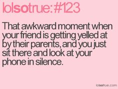 soo awkward. i hated it whenever my mom would tell me to do chores when i had friends over, and then when i do them she pesters me about being a good hostess and offering my guests drinks or food.