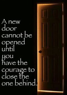 new door cannot be opened until you have the courage to close the one behind. The best collection of quotes and sayings for every situation in life. Love Quotes Funny, Life Quotes Love, Great Quotes, Quotes To Live By, Inspirational Quotes, Motivational, Awesome Quotes, Life Sayings, Meaningful Sayings