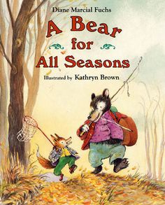 A Bear for All Seasons. My dad and I acted this out once, so many memories
