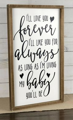 Can't read this without saying in a sing- voice! Quote from one of my most favorite kids books! I'll love you forever I'll like you for always as long as I'm living my baby you'll be, rustic Nursery decor, Kids decor Nursery sign,, Quote signs, Baby shower gift idea, Rustic decor, Farmhouse decor - Rustic farmhouse sign #ad