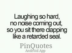 Laughing like a retarded seal