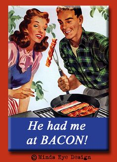 He had me at bacon. FRIDGE MAGNET by mindseyecards on Etsy