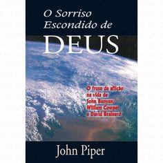 O Sorriso Escondido de Deus - John Piper Livro. Leitura. Literatura. Book. To read. Literature.
