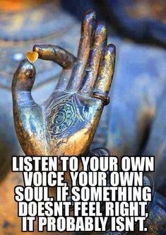 Listen to your own voice, your own soul. If something doesn't feel right, it probably isn't.
