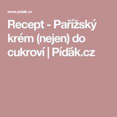 Recept - Pařížský krém (nejen) do cukroví   Píďák.cz