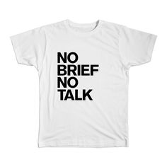 No Brief No Talk A Tshirt Perfect For Art Directors Copywriters Cool Tees, Cool T Shirts, Dope Quotes, Designer Friends, Best Tank Tops, Graphic Shirts, Copywriting, Funny Design, Design Humor