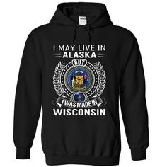 I Love I May Live In Alaska But I Was Made In Wisconsin T-Shirts
