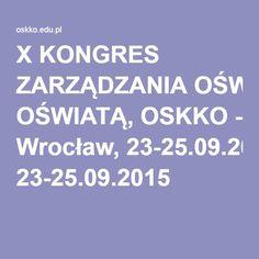 X KONGRES ZARZĄDZANIA OŚWIATĄ, OSKKO - Wrocław, 23-25.09.2015