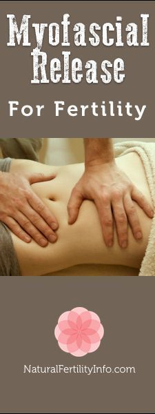 Try Myofascial Release and boost your fertility.
