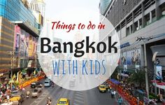 Complete Guide to the Top 13 Things to Do in Bangkok with Kids - Family Travel Blog - Travel with Kids